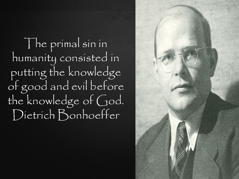 The primal sin in humanity consisted in putting the knowledge of good and evil before the knowledge of God.