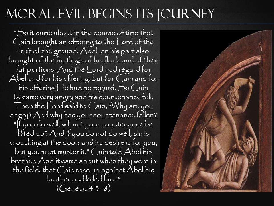 Moral Evil Begins its Journey So it came about in the course of time that Cain brought an offering to the Lord of the fruit of the ground.