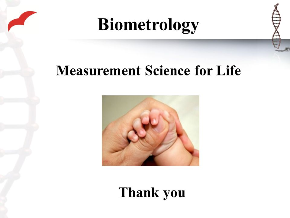 Biometrology Measurement Science for Life Thank you