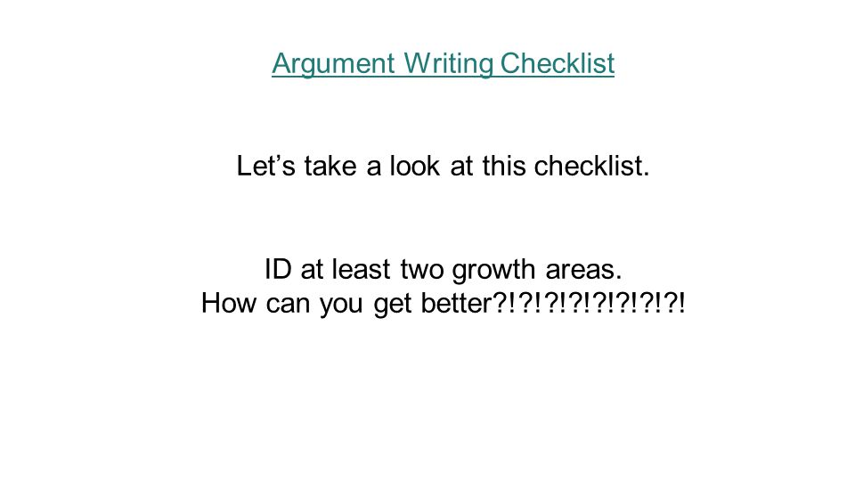 Journals/Notebooks Out Let's go through the basic steps to write an argument. How-To Argue