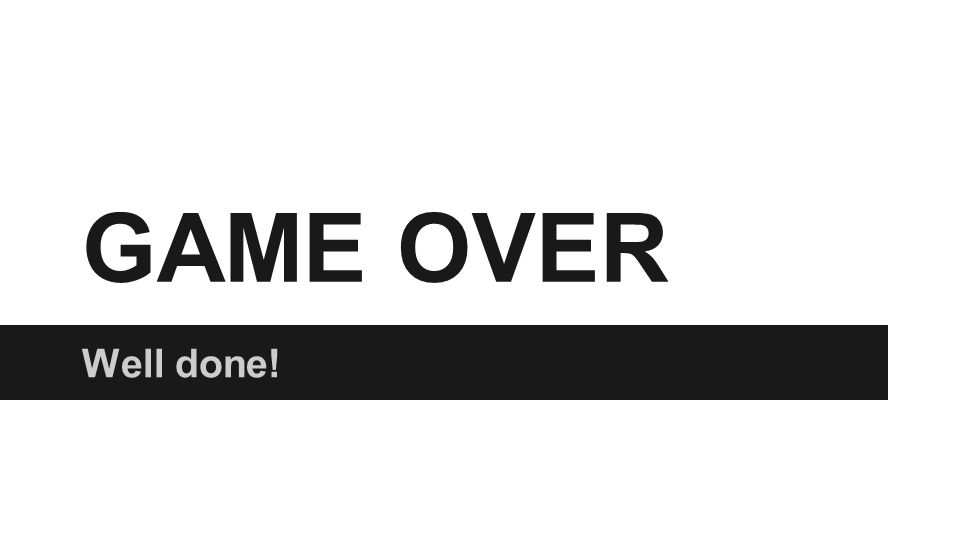 GAME OVER Well done!