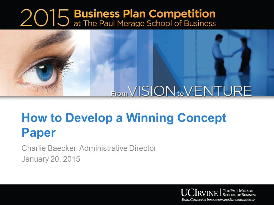 How to Develop a Winning Concept Paper Charlie Baecker, Administrative Director January 20, 2015