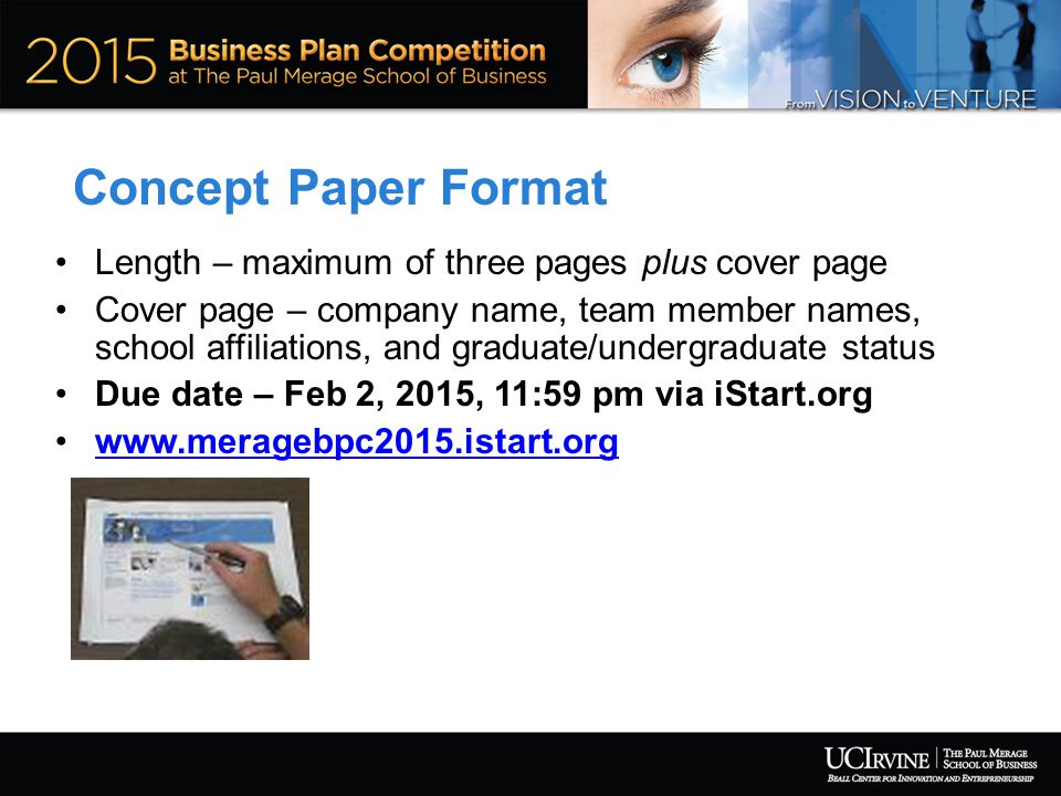 Concept Paper Format Length – maximum of three pages plus cover page Cover page – company name, team member names, school affiliations, and graduate/undergraduate status Due date – Feb 2, 2015, 11:59 pm via iStart.org www.meragebpc2015.istart.org