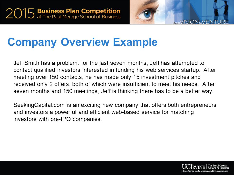 Company Overview Example Jeff Smith has a problem: for the last seven months, Jeff has attempted to contact qualified investors interested in funding his web services startup.