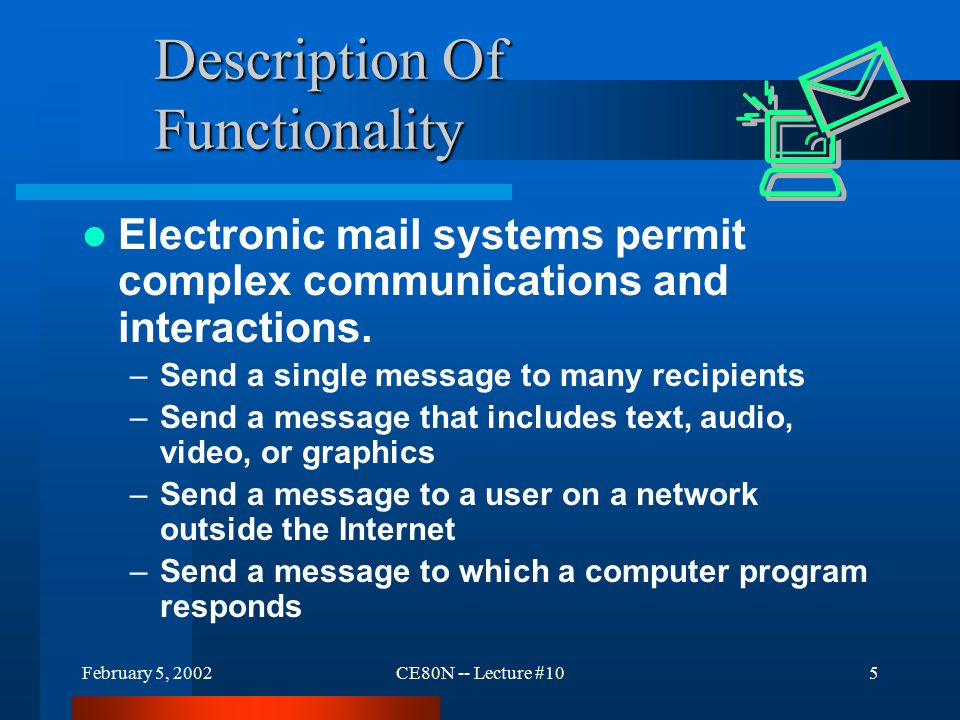 February 5, 2002CE80N -- Lecture #1016 Using E-mail From A Personal Computer Most personal computers do not receive e-mail directly.