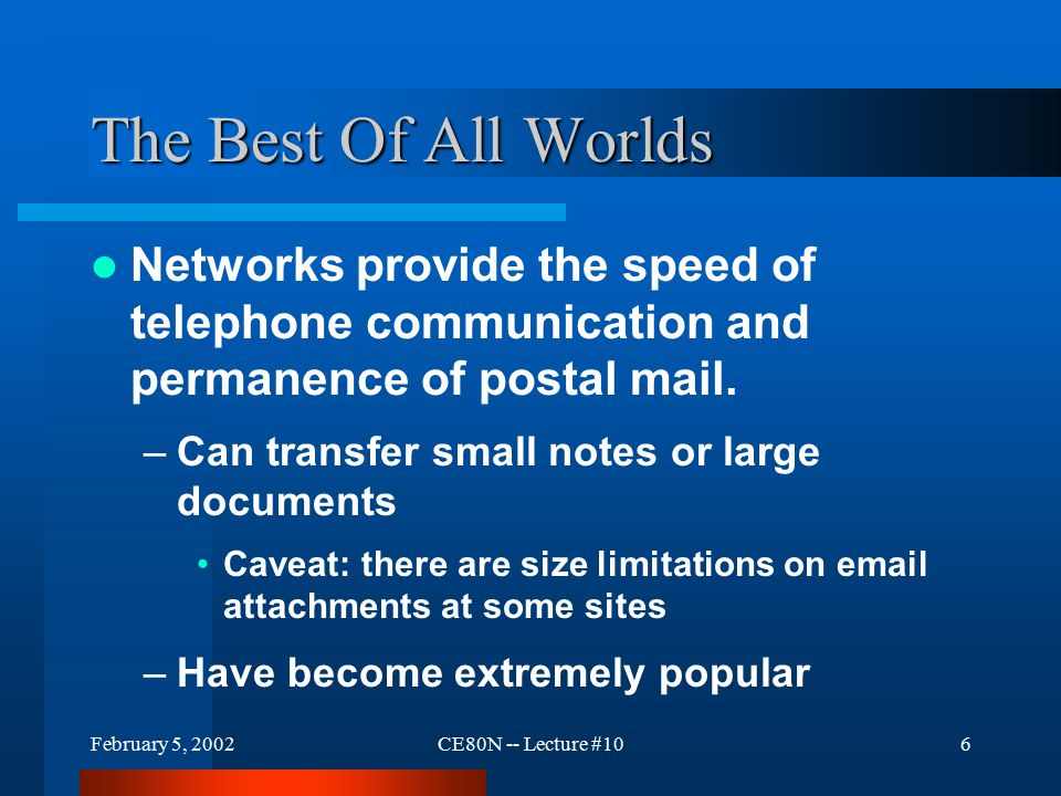 February 5, 2002CE80N -- Lecture #107 Each User Has A Mailbox For E- mail Like a post office mailbox, each e-mail mailbox has an address.
