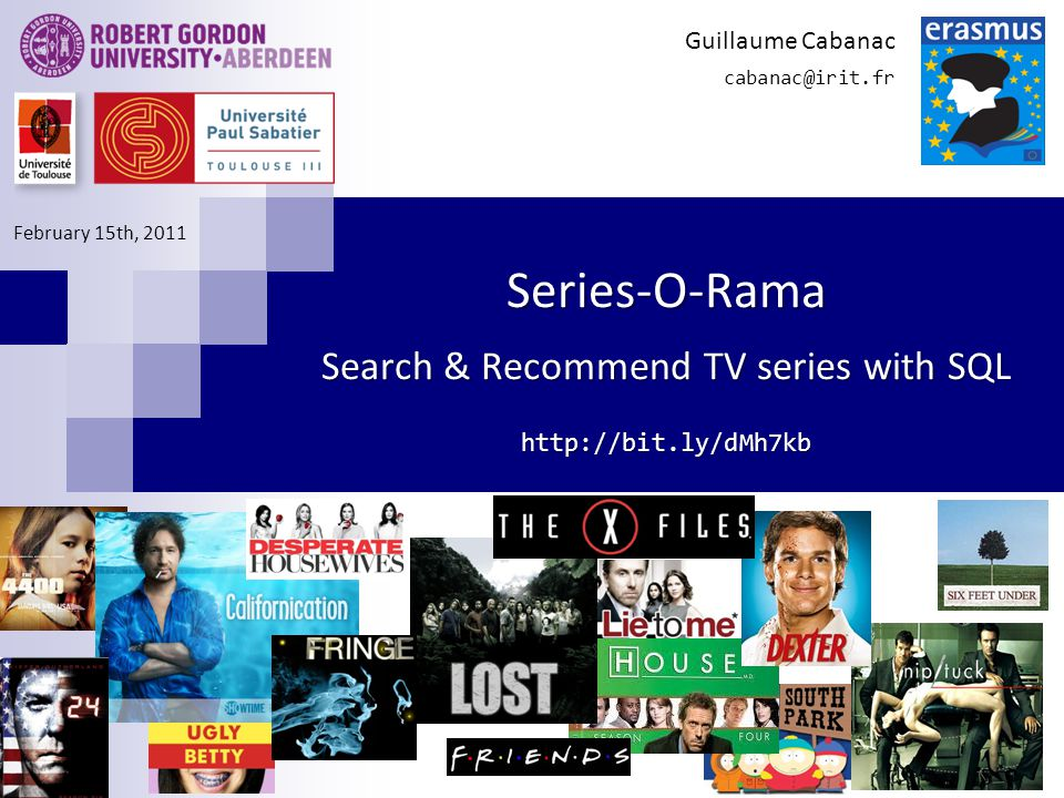 Series-O-Rama Search & Recommend TV series with SQL http://bit.ly/dMh7kb Guillaume Cabanac cabanac@irit.fr February 15th, 2011