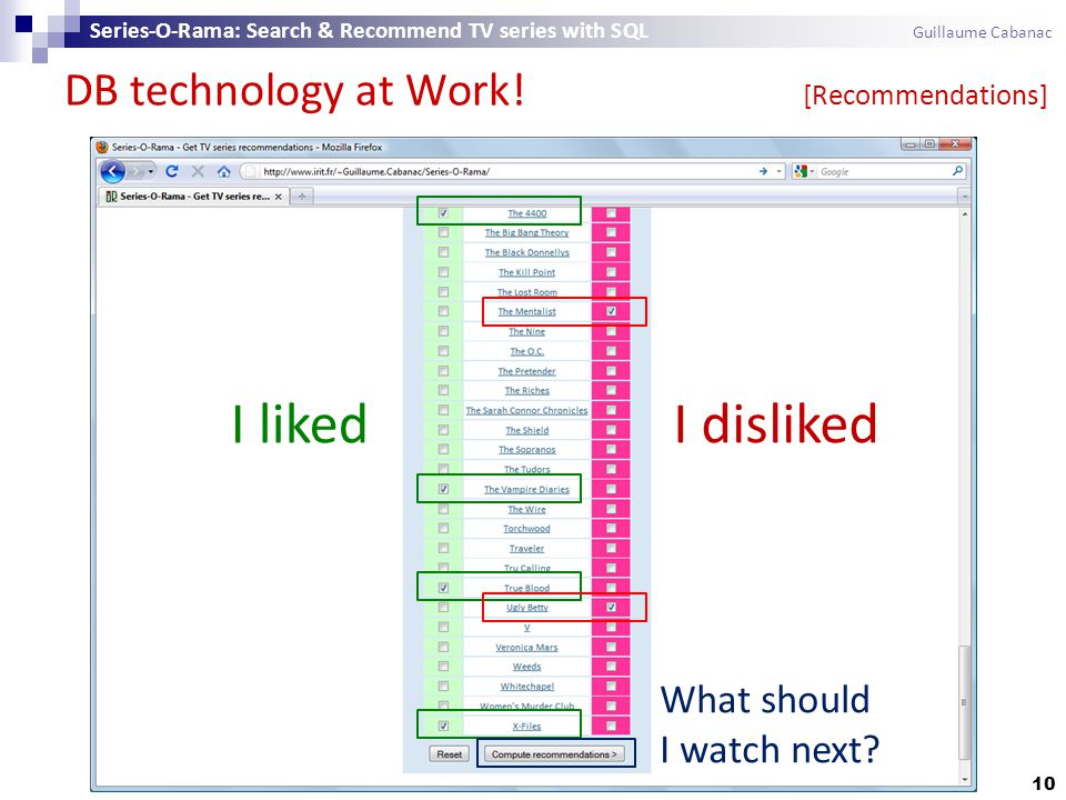DB technology at Work! [Recommendations] 10 Series-O-Rama: Search & Recommend TV series with SQL Guillaume Cabanac I liked I disliked What should I wa
