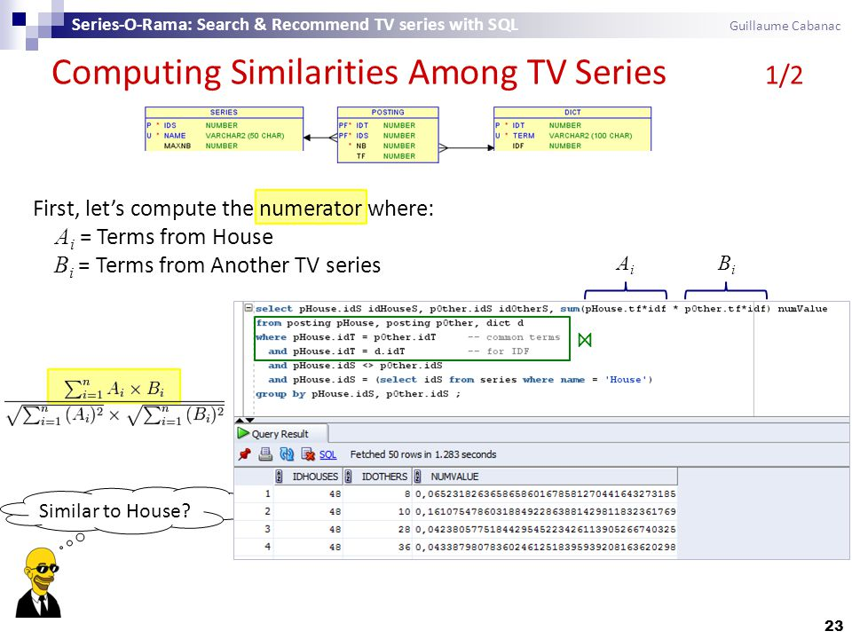 Similar to House? Computing Similarities Among TV Series 1/2 23 Series-O-Rama: Search & Recommend TV series with SQL Guillaume Cabanac ⋈ First, let's
