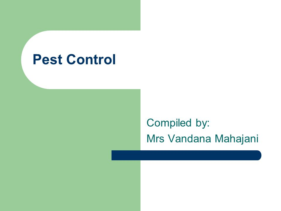 Pest Control Compiled by: Mrs Vandana Mahajani