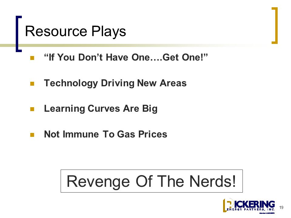 """19 Resource Plays """"If You Don't Have One….Get One!"""" Technology Driving New Areas Learning Curves Are Big Not Immune To Gas Prices Revenge Of The Nerds"""