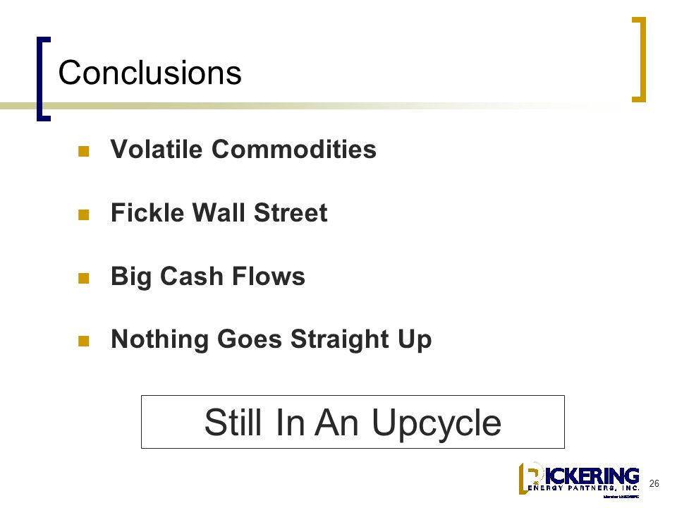 26 Conclusions Volatile Commodities Fickle Wall Street Big Cash Flows Nothing Goes Straight Up Still In An Upcycle