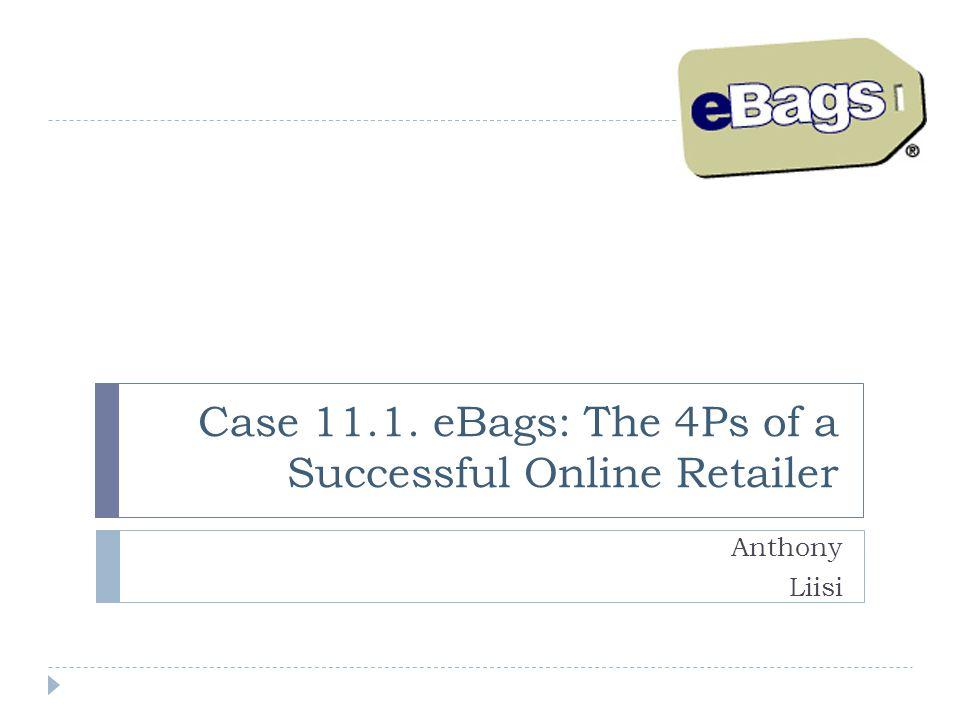 eBags  1998 Jon Nordmark left Samsonite  eBags: online retailer of bags  Profitable  Growing ~30% a year  Marketing program: 4P-s