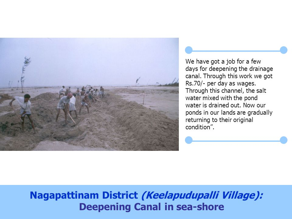 Nagapattinam District (Keelapudupalli Village): Deepening Canal in sea-shore We have got a job for a few days for deepening the drainage canal.