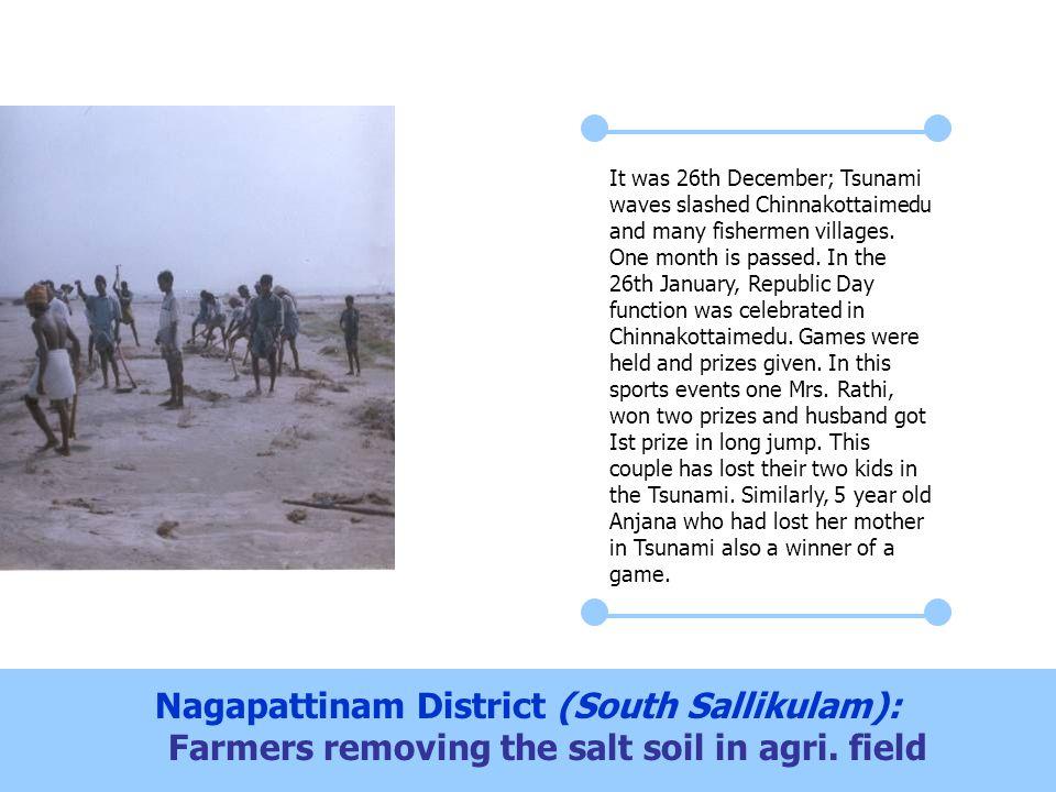Nagapattinam District (South Sallikulam): Farmers removing the salt soil in agri. field It was 26th December; Tsunami waves slashed Chinnakottaimedu a