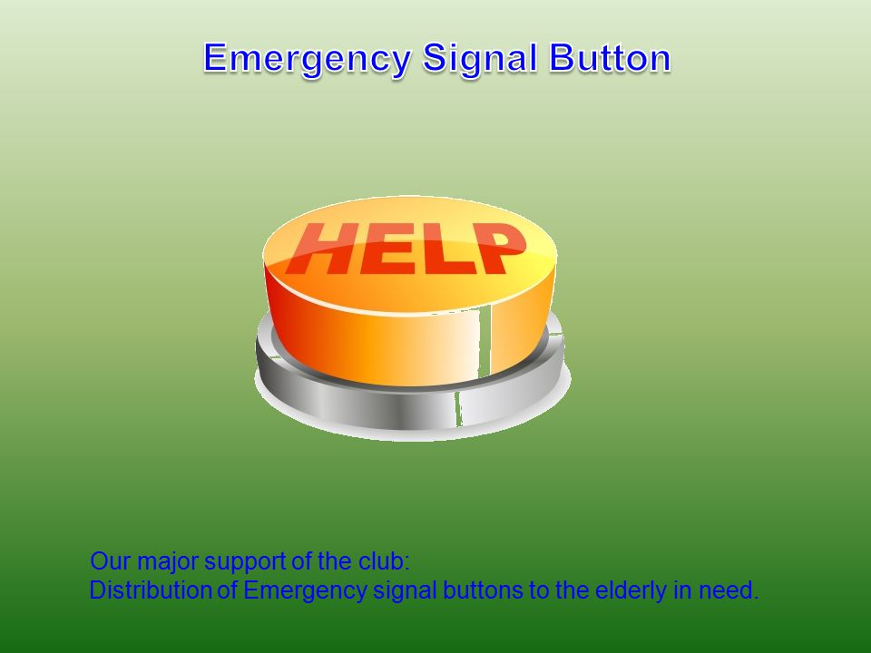Our major support of the club: Distribution of Emergency signal buttons to the elderly in need.
