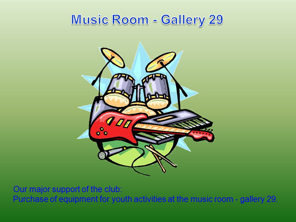 Our major support of the club: Purchase of equipment for youth activities at the music room - gallery 29.