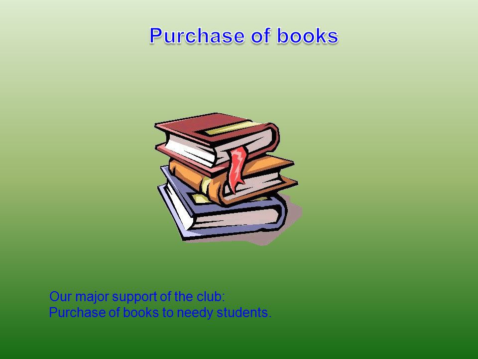 Our major support of the club: Purchase of books to needy students.