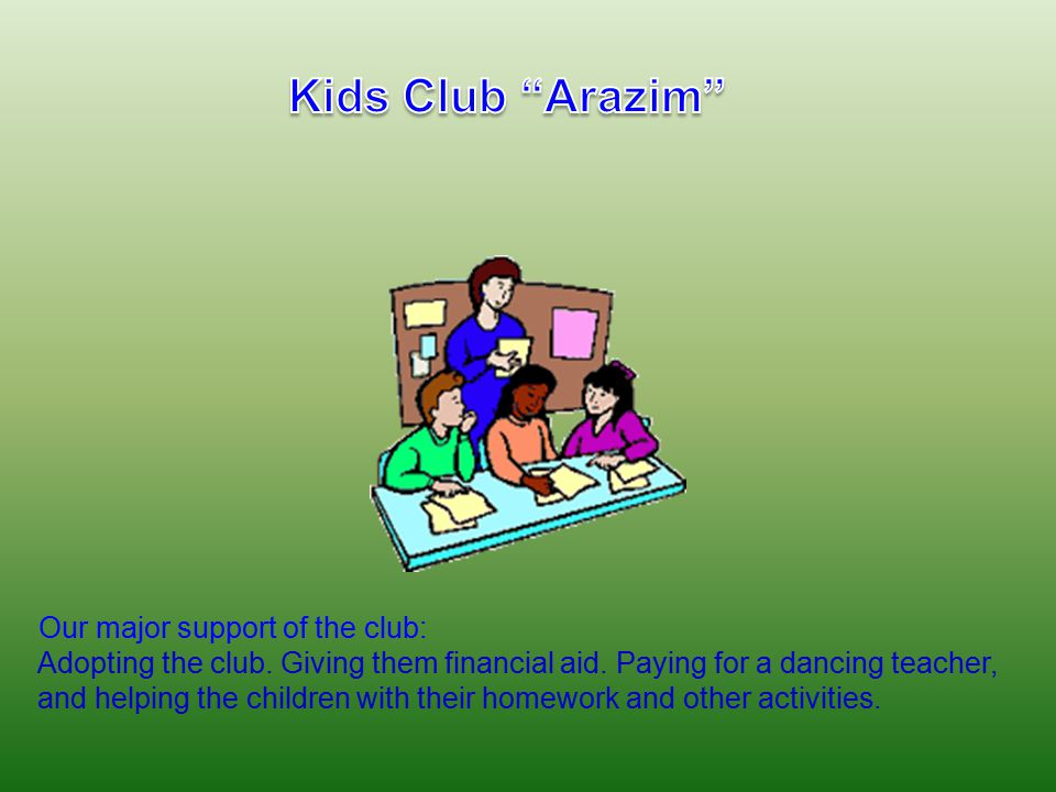 Our major support of the club: Adopting the club. Giving them financial aid.