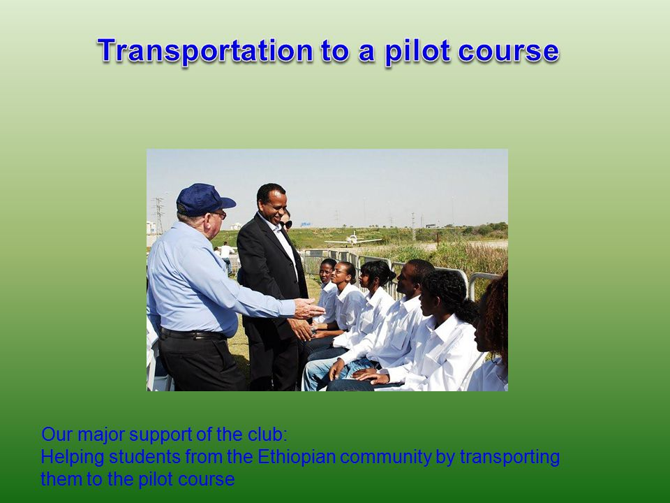 Our major support of the club: Helping students from the Ethiopian community by transporting them to the pilot course