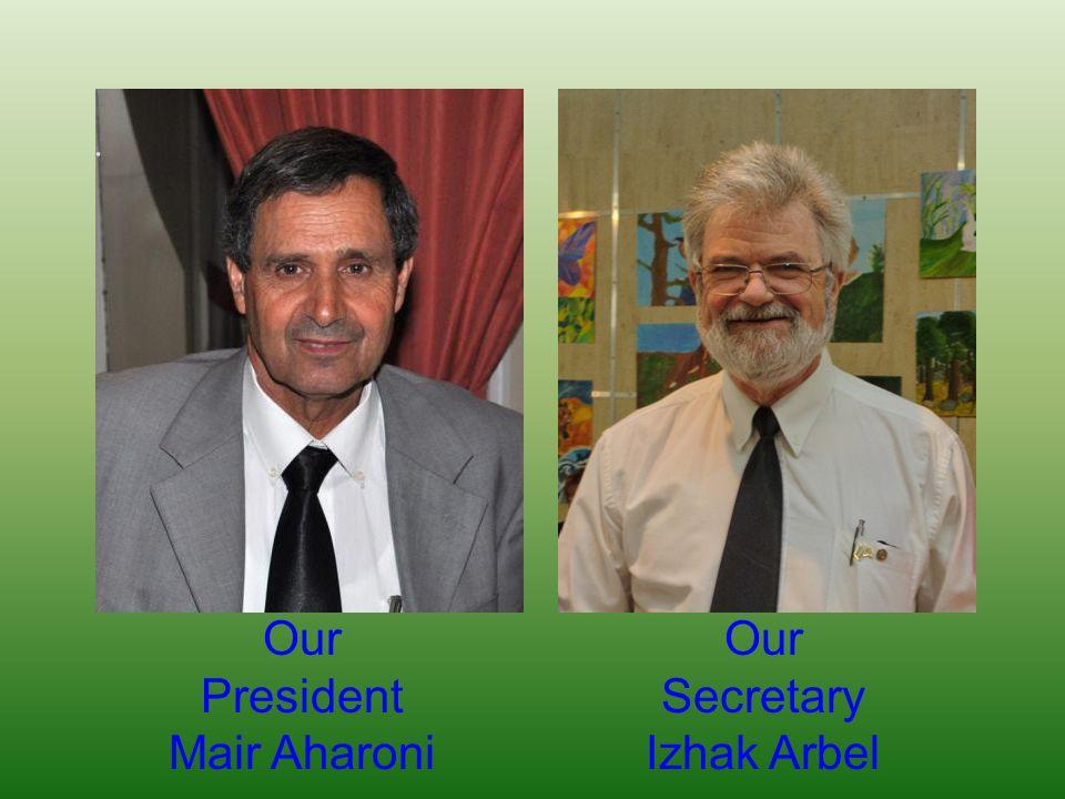 Our President Mair Aharoni Our Secretary Izhak Arbel