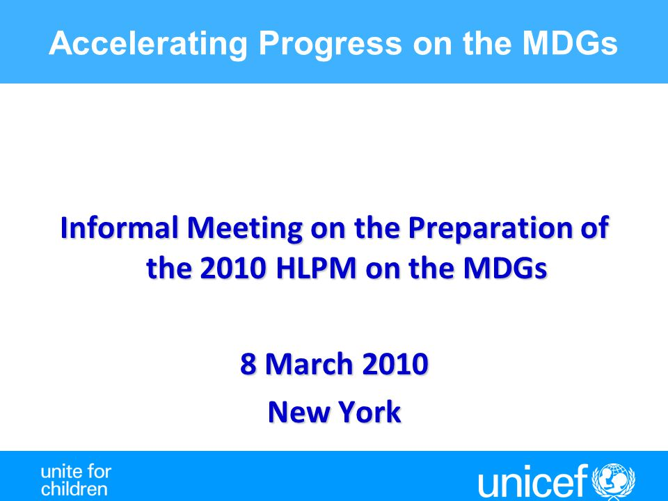 Accelerating Progress on the MDGs Informal Meeting on the Preparation of the 2010 HLPM on the MDGs 8 March 2010 New York