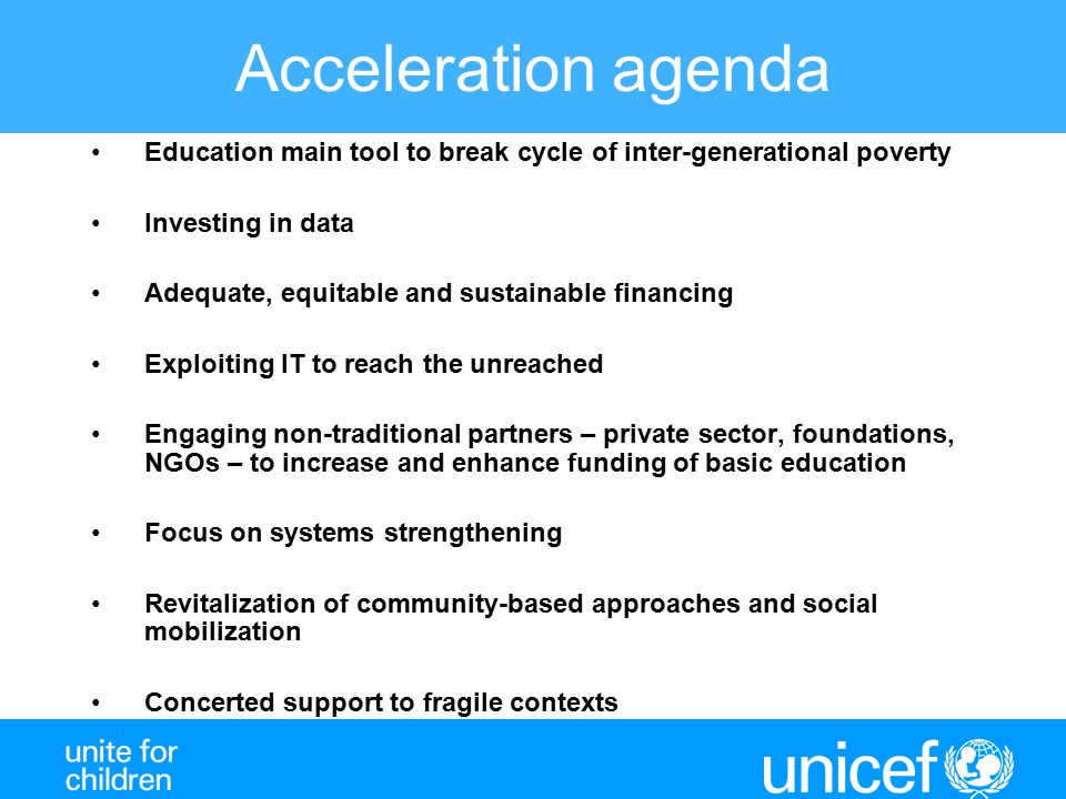 Acceleration agenda Education main tool to break cycle of inter-generational poverty Investing in data Adequate, equitable and sustainable financing E