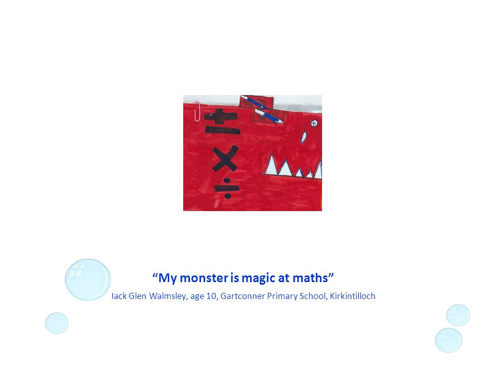 My monster is magic at maths Jack Glen Walmsley, age 10, Gartconner Primary School, Kirkintilloch