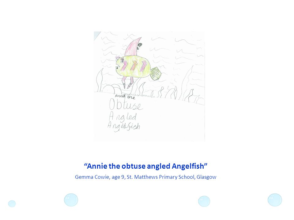 Annie the obtuse angled Angelfish Gemma Cowie, age 9, St. Matthews Primary School, Glasgow