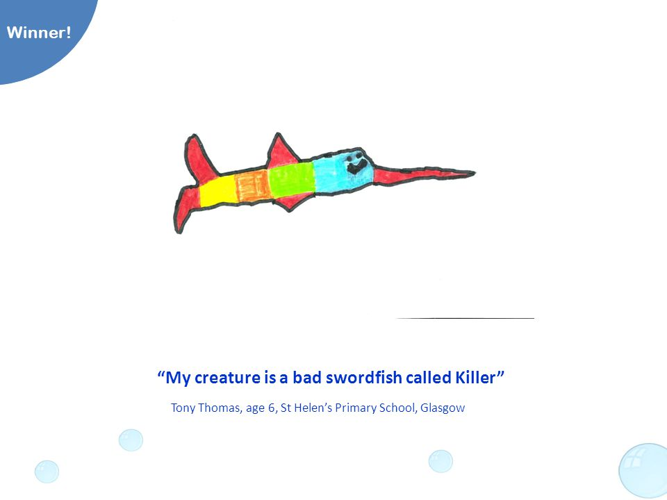 My creature is a bad swordfish called Killer Tony Thomas, age 6, St Helen's Primary School, Glasgow Winner!