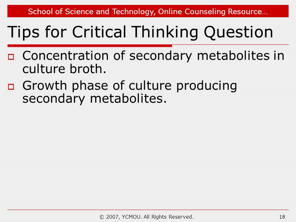 School of Science and Technology, Online Counseling Resource… © 2007, YCMOU. All Rights Reserved.18 Tips for Critical Thinking Question  Concentratio