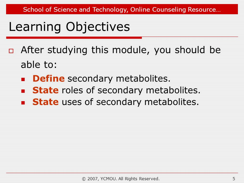 School of Science and Technology, Online Counseling Resource… © 2007, YCMOU. All Rights Reserved.5 Learning Objectives  After studying this module, y