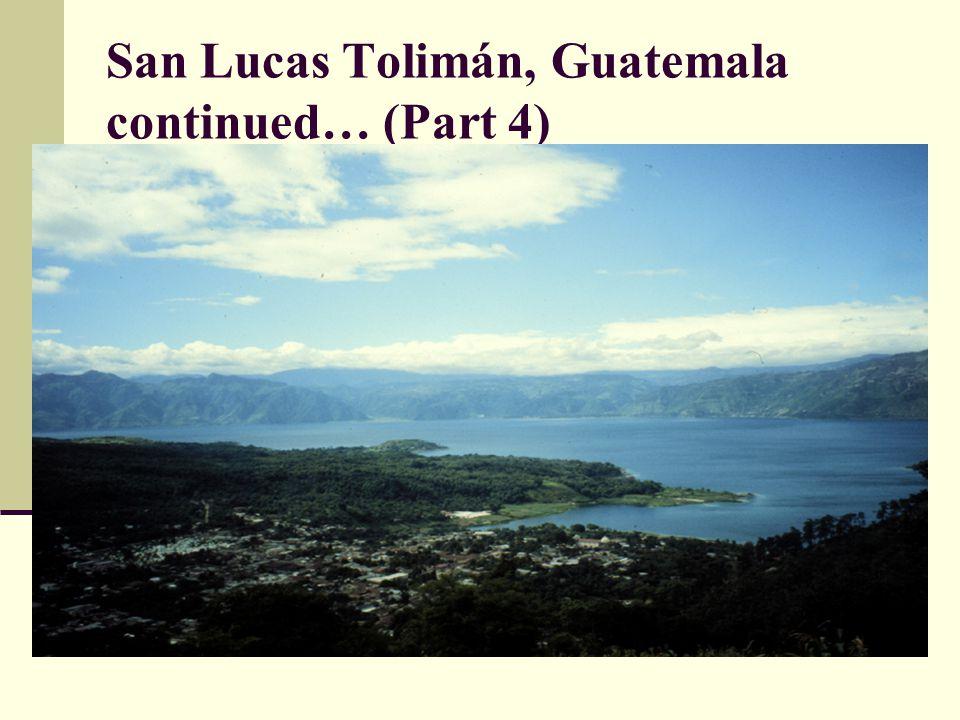 San Lucas Tolimán, Guatemala continued… (Part 4)