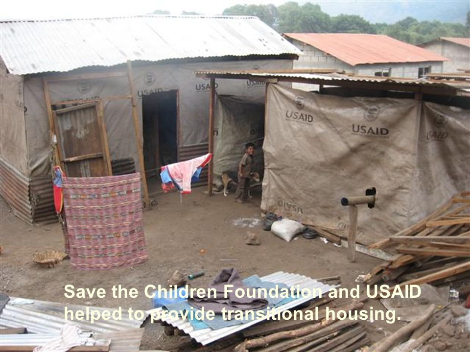 Save the Children Foundation and USAID helped to provide transitional housing.