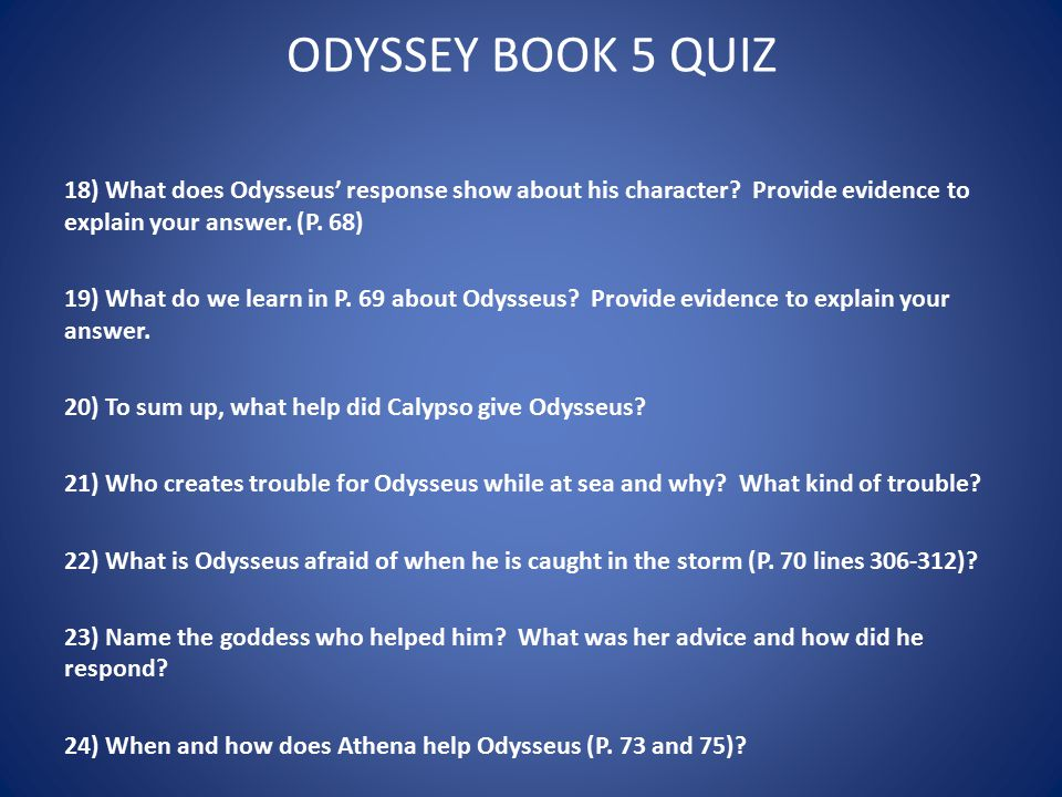 ODYSSEY BOOK 5 QUIZ 18) What does Odysseus' response show about his character? Provide evidence to explain your answer. (P. 68) 19) What do we learn i