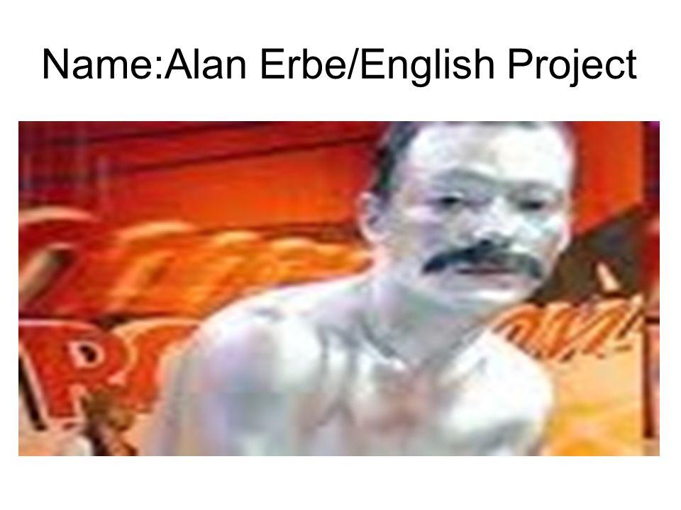Name:Alan Erbe/English Project