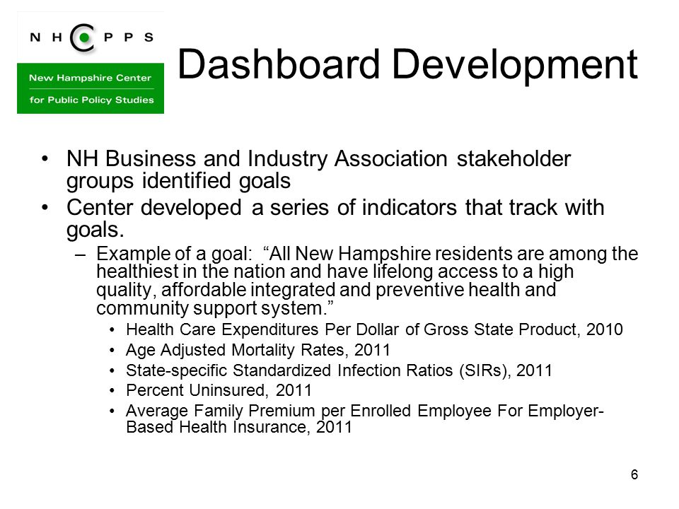 6 Dashboard Development NH Business and Industry Association stakeholder groups identified goals Center developed a series of indicators that track with goals.