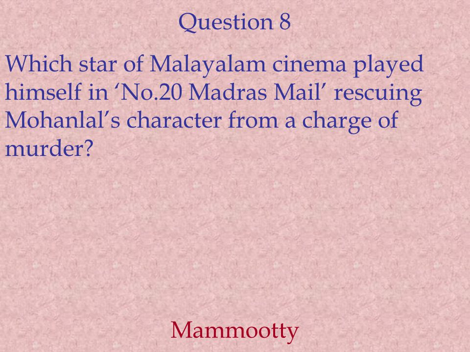 Question 8 Which star of Malayalam cinema played himself in 'No.20 Madras Mail' rescuing Mohanlal's character from a charge of murder? Mammootty
