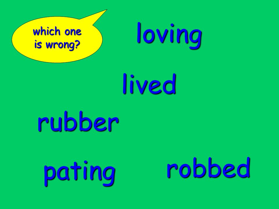 pating lived which one is wrong? rubber robbed loving