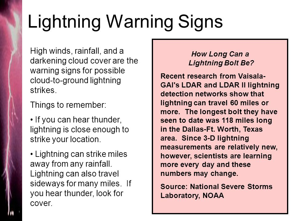 Lightning Warning Signs High winds, rainfall, and a darkening cloud cover are the warning signs for possible cloud-to-ground lightning strikes.
