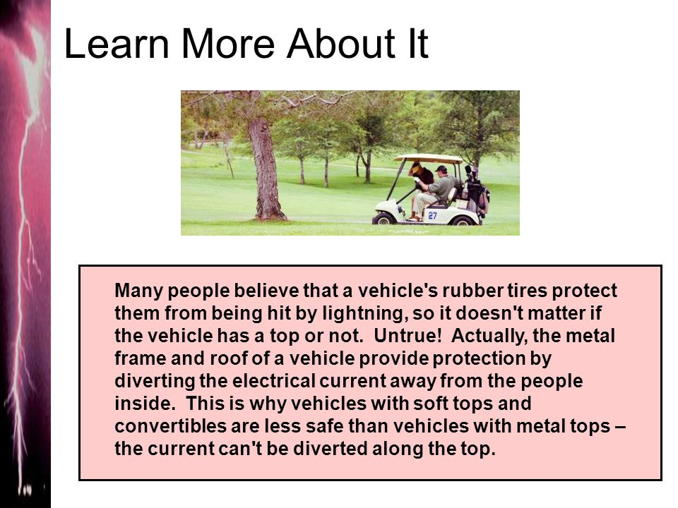 Learn More About It Many people believe that a vehicle s rubber tires protect them from being hit by lightning, so it doesn t matter if the vehicle has a top or not.