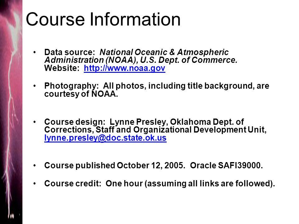 Course Information Data source: National Oceanic & Atmospheric Administration (NOAA), U.S. Dept. of Commerce. Website: http://www.noaa.govhttp://www.n