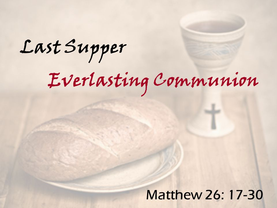 Last Supper Everlasting Communion Matthew 26: 17-30