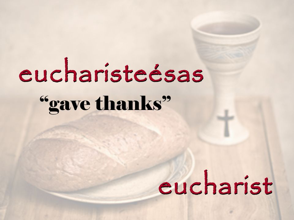 eucharisteésas eucharist gave thanks