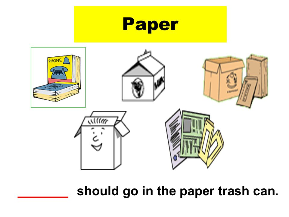 Paper should go in the paper trash can._______