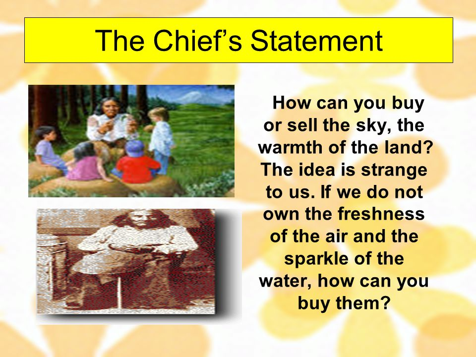 The Chief's Statement How can you buy or sell the sky, the warmth of the land.