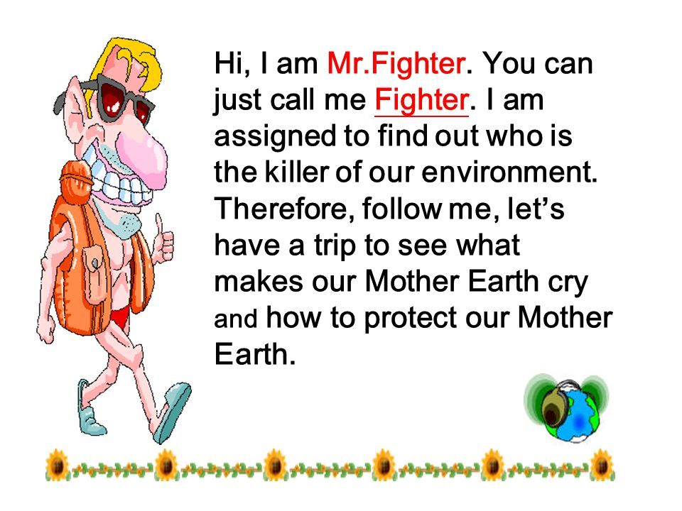 Hi, I am Mr.Fighter. You can just call me Fighter.