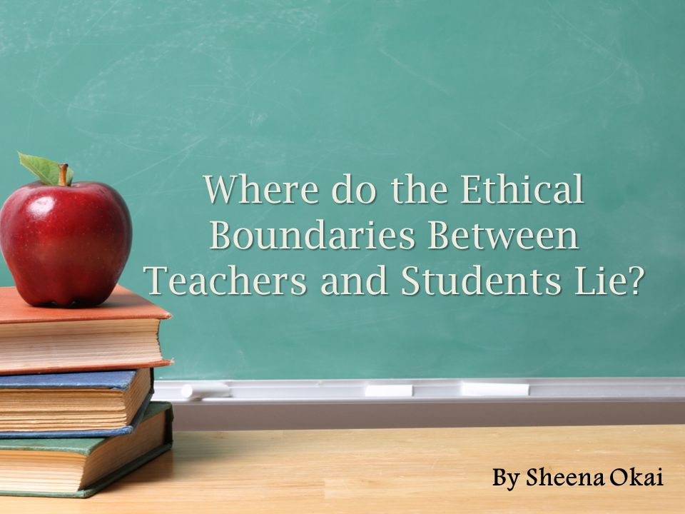 Where do the Ethical Boundaries Between Teachers and Students Lie By Sheena Okai