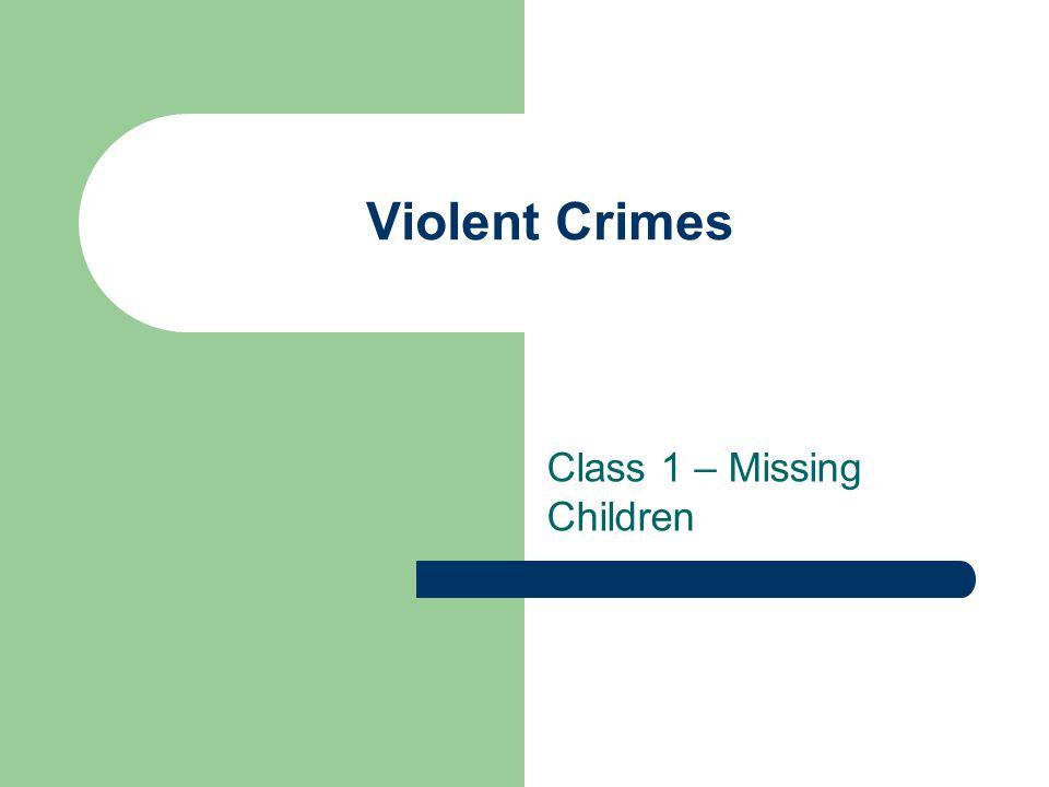 Violent Crimes Class 1 – Missing Children