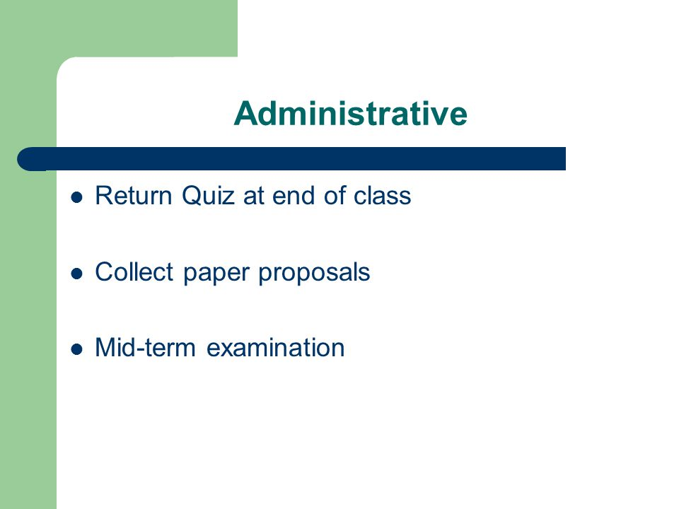 Administrative Return Quiz at end of class Collect paper proposals Mid-term examination